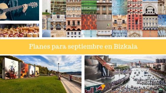 Planes para la vuelta de vacaciones en Bilbao - qué hacer en septiembre en Bizkaia