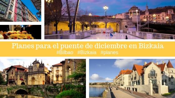 Qué hacer en el puente de diciembre en Bizkaia cerca de Bilbao