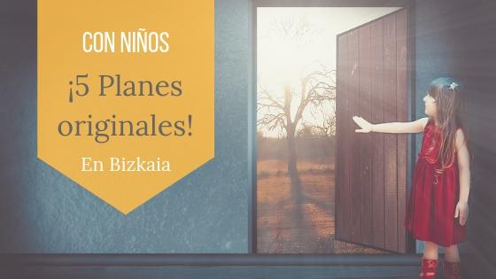 Planes originales, excursiones y visitas que hacer con niños en Bizkaia